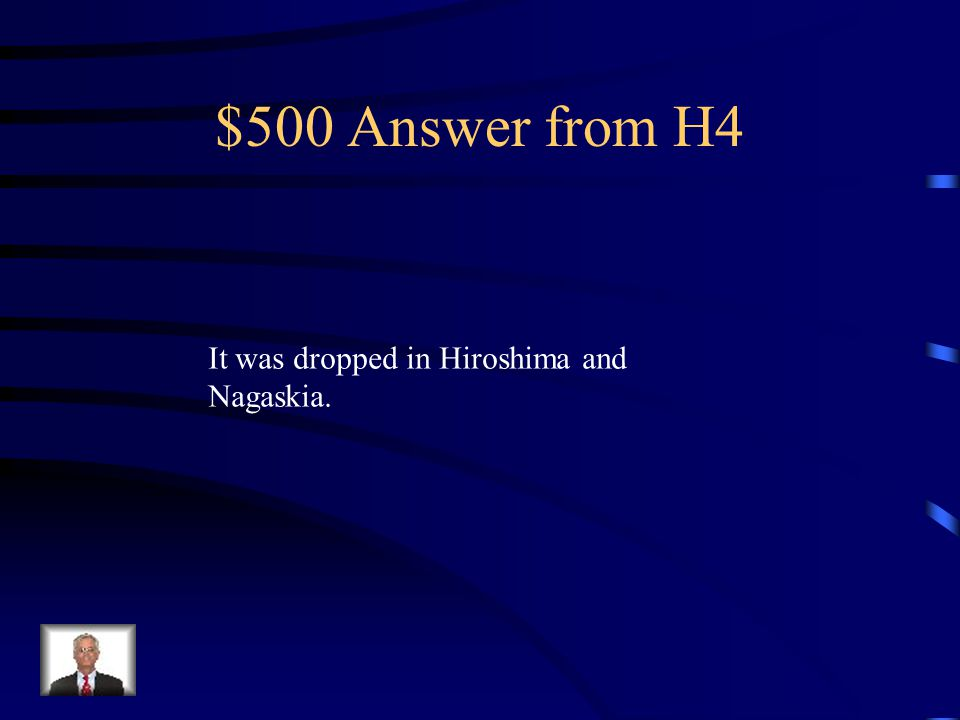 $500 Question from H4 Where was the bomb dropped in Japan