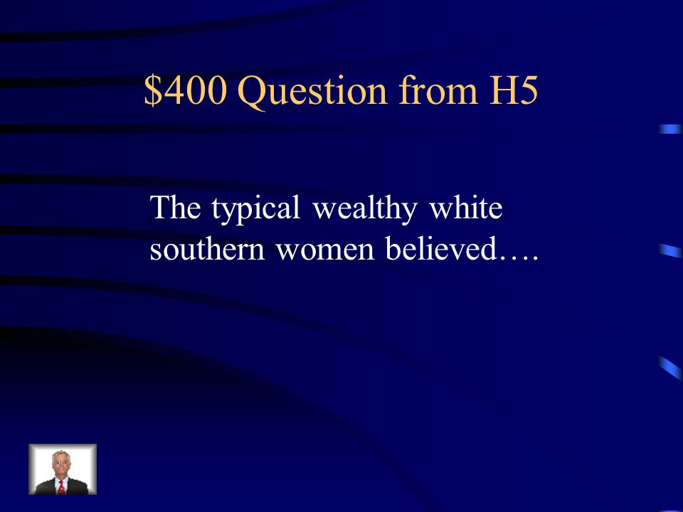 $300 Answer from H5 The harsh belief among wealthy planters that blacks are inferior.