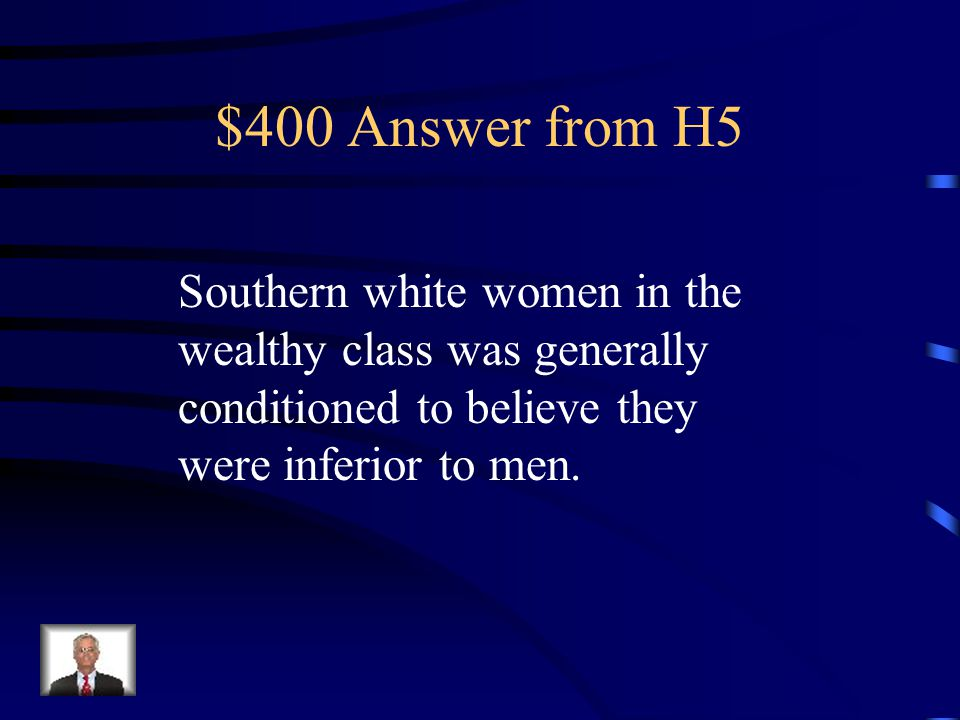 $400 Question from H5 The typical wealthy white southern women believed….