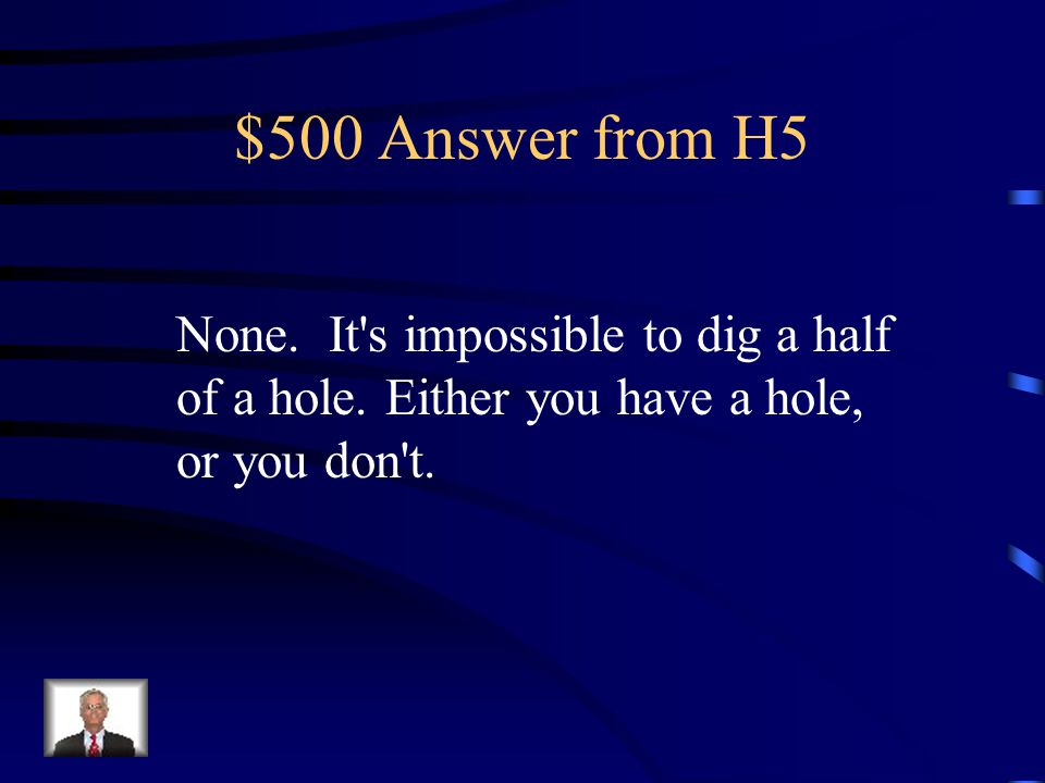 $500 Question from H5 If it takes 3 people to dig a hole, how many does it take to dig half a hole?