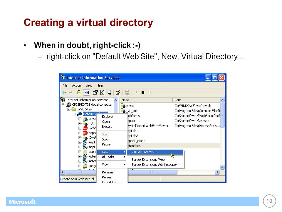 10 Microsoft Creating a virtual directory When in doubt, right-click :-) –right-click on