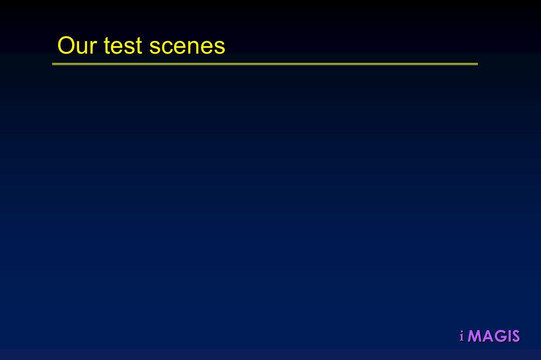 MAGISi Our test scenes