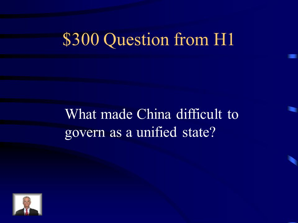 $300 Question from H1 What made China difficult to govern as a unified state?