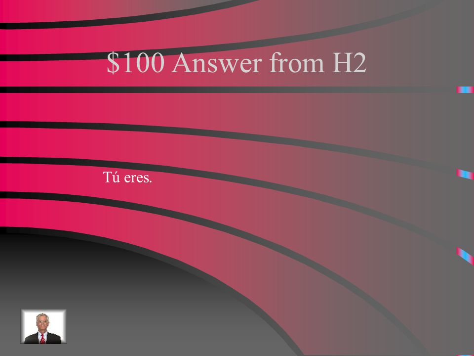 $100 Question from H2 How do you say you are in the familiar way