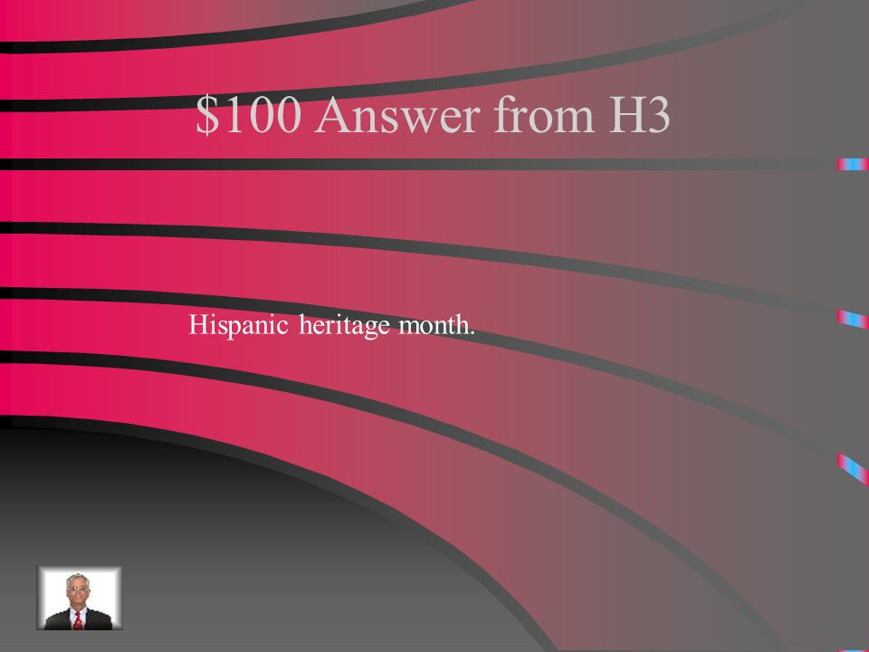 $100 Question from H3 From Sept. 15 to Oct. 15 the united states celebrates