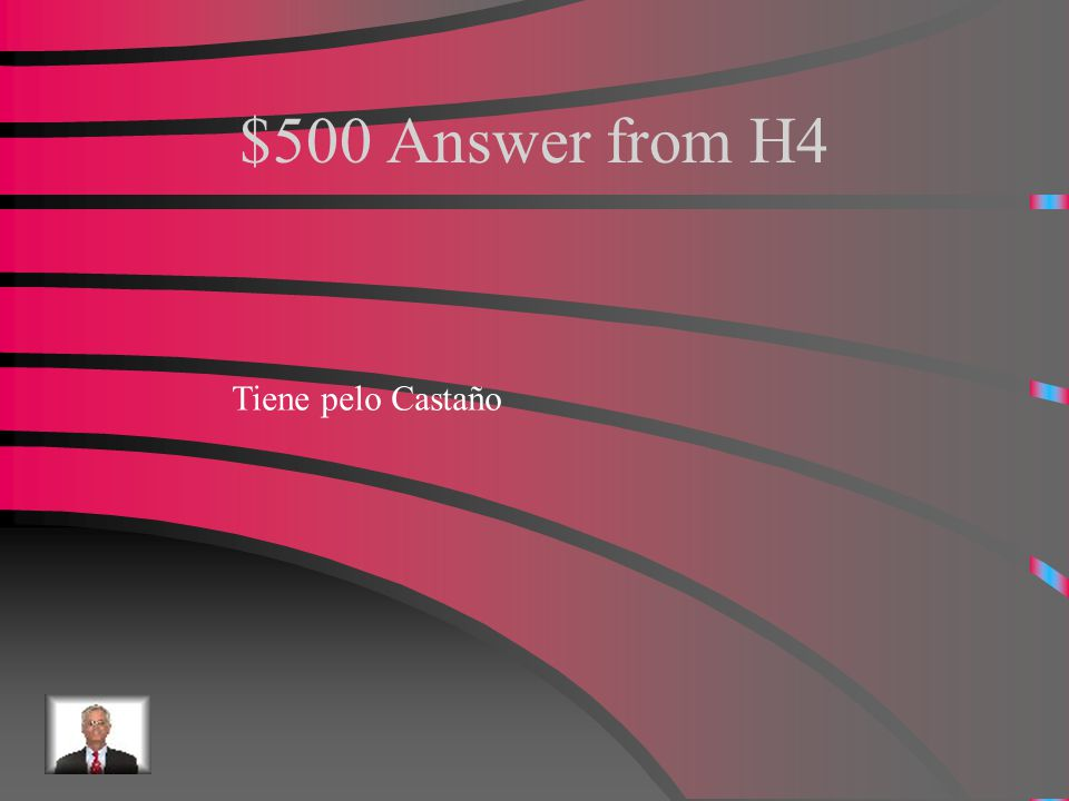 $500 Question from H4 How do you say brown hair?
