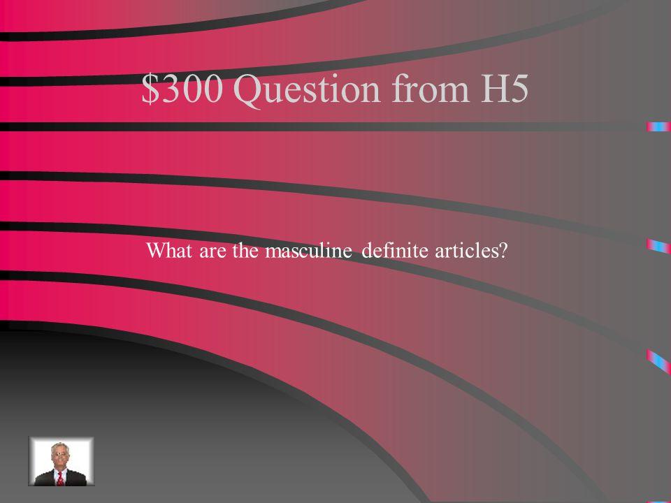 $200 Answer from H5 Un, uno, unas, unas
