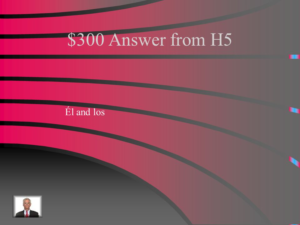 $300 Question from H5 What are the masculine definite articles
