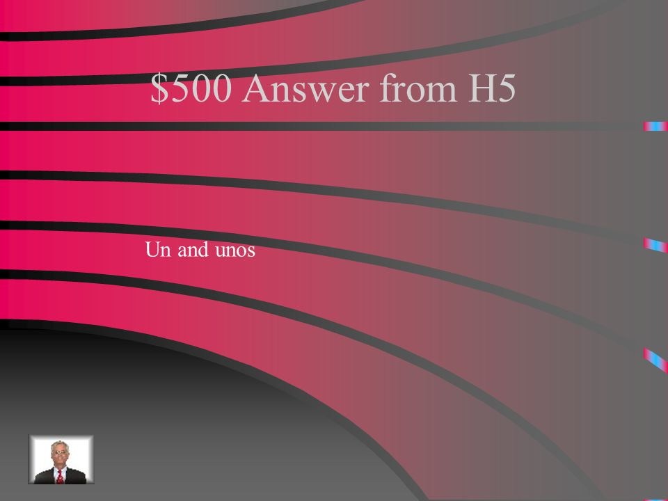 $500 Question from H5 What are the masculine indefinite articles?