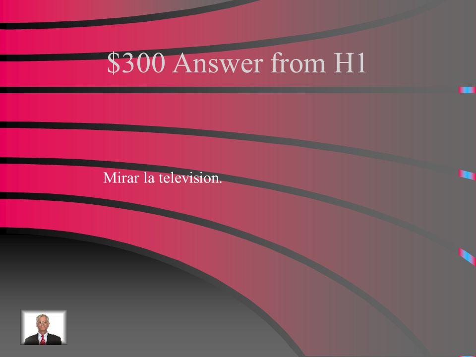 $300 Question from H1 How to say to watch television?