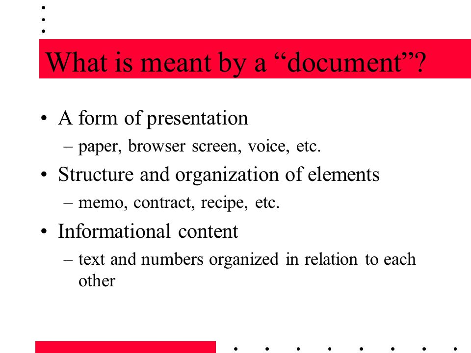 What is meant by a document . A form of presentation –paper, browser screen, voice, etc.