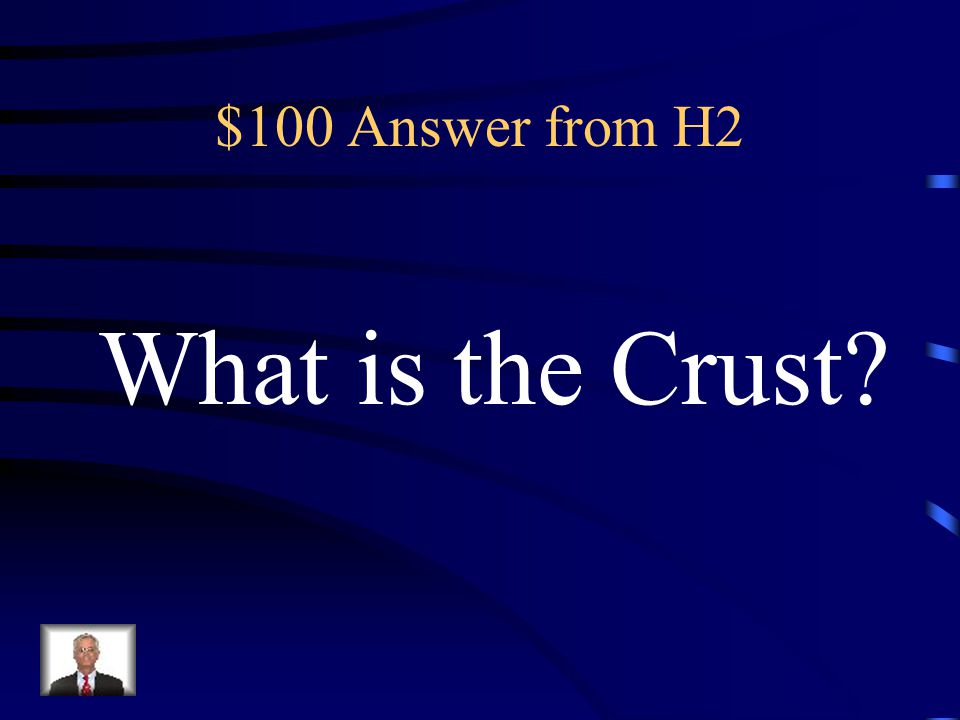 $100 Question from H2 The rigid, rocky outer surface of the Earth, composed mostly of basalt and granite.