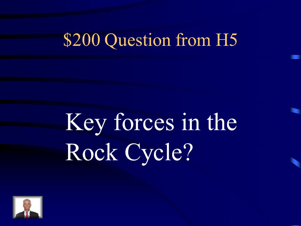 $100 Answer from H5 What is Sedimentary, Igneous, Metamorphic?
