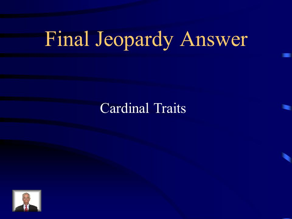 Final Jeopardy Gordon Allport said that very few people possess these very dominant traits.