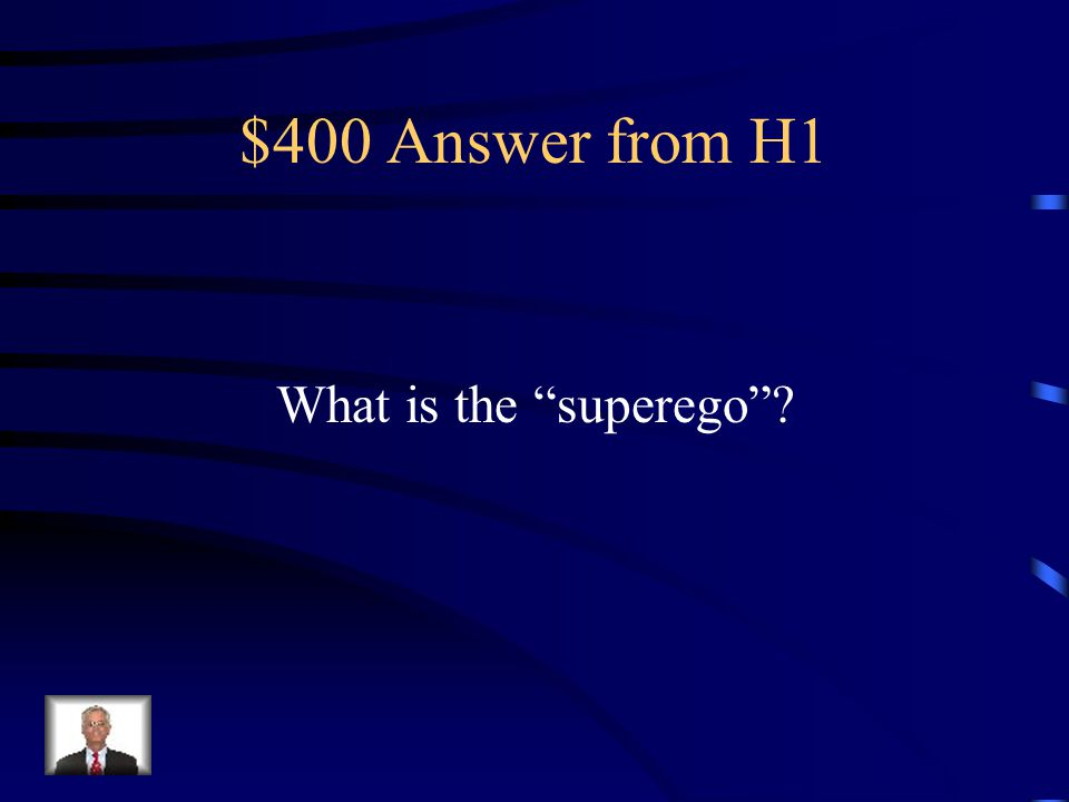$400 Question from H1 This Freudian term represents our conscience.