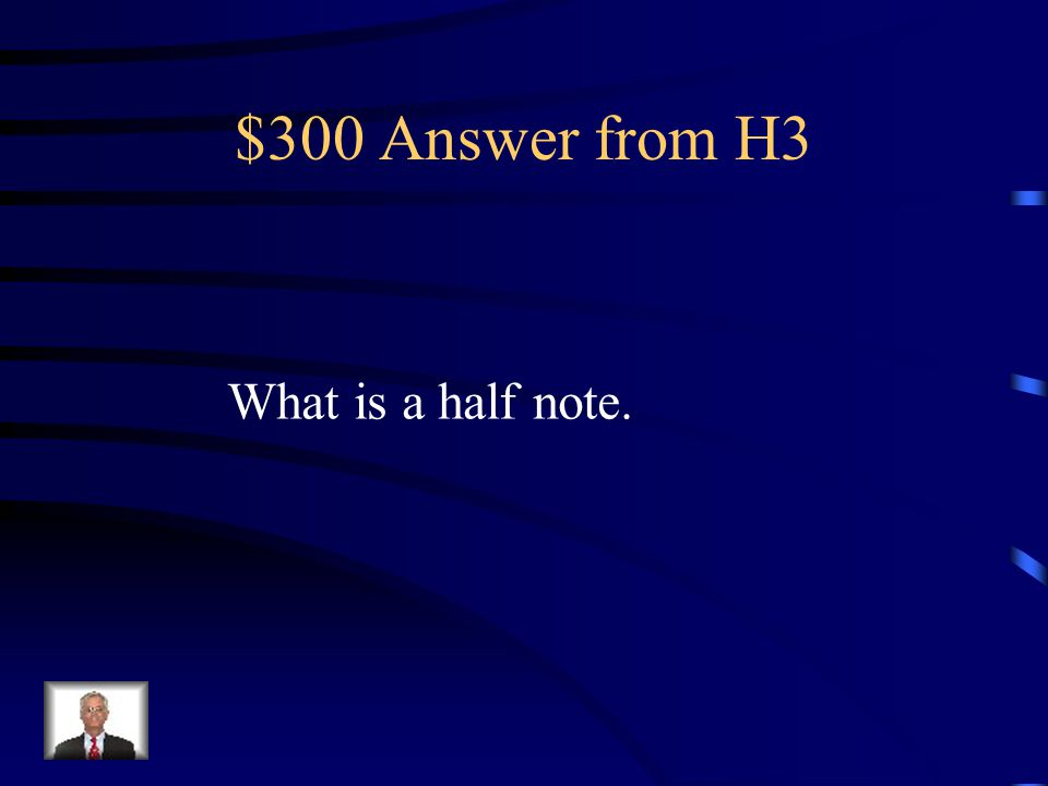 $300 Question from H3 It takes two to equal a whole note.
