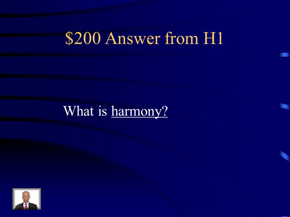 $200 Question from H1 It is created by two or more notes (voices) singing or playing together at the same time.