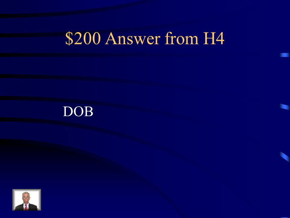 $200 Question from H4 What is the abbreviation for date of birth