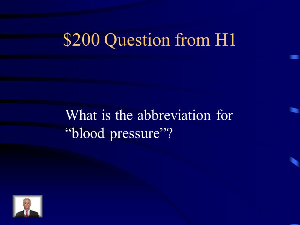 $200 Question from H1 What is the abbreviation for blood pressure ?
