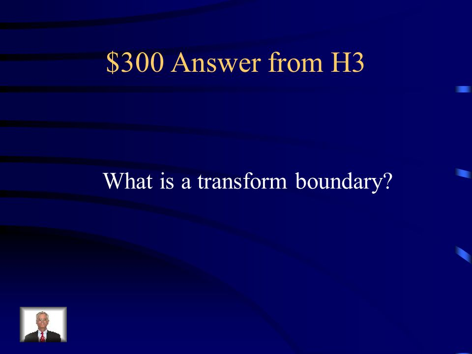$300 Question from H3 The major type of this boundary exists near California and causes major earthquakes to happen there.