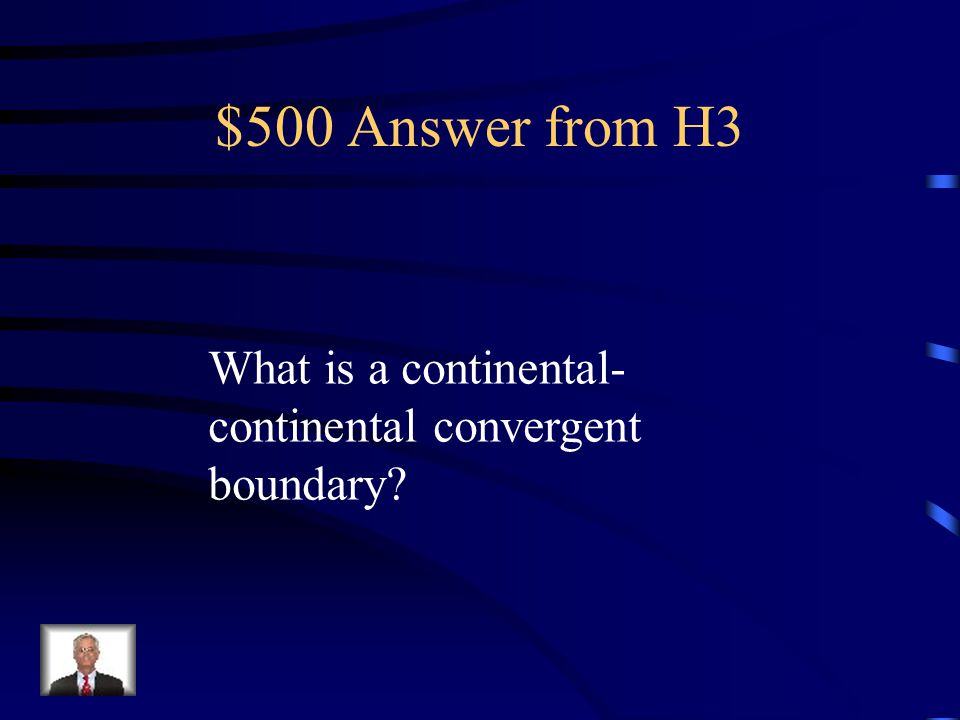$500 Question from H3 This type of boundary is creating the Himalayan Mountains. Be specific.