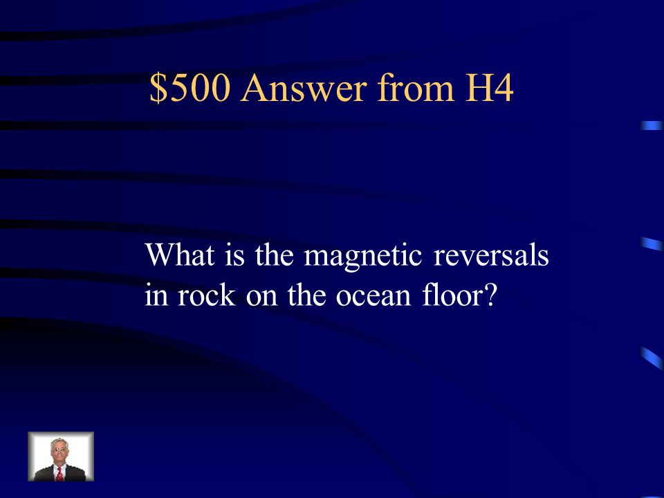$500 Question from H4 Another piece of evidence for seafloor spreading and continental drift.