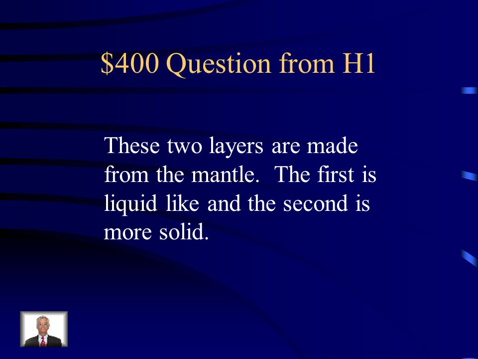 $400 Question from H1 These two layers are made from the mantle.