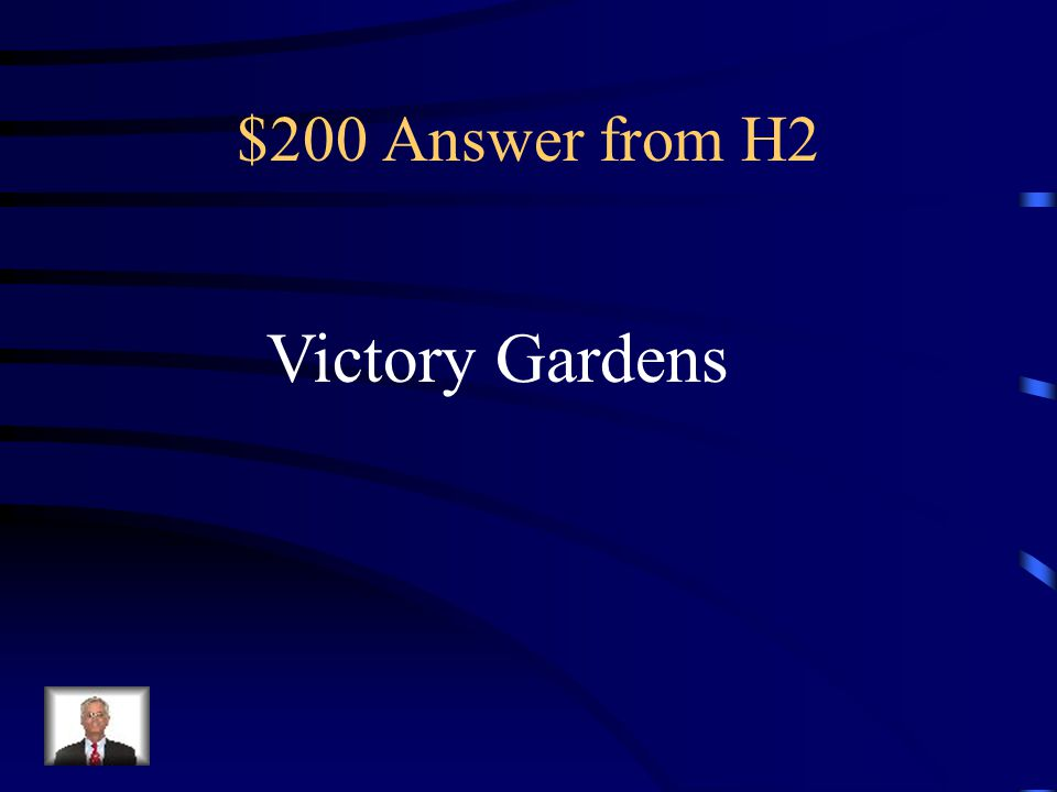 $200 Question from H2 Gardens planted by Americans on The home front during WWII to Help conserve produce