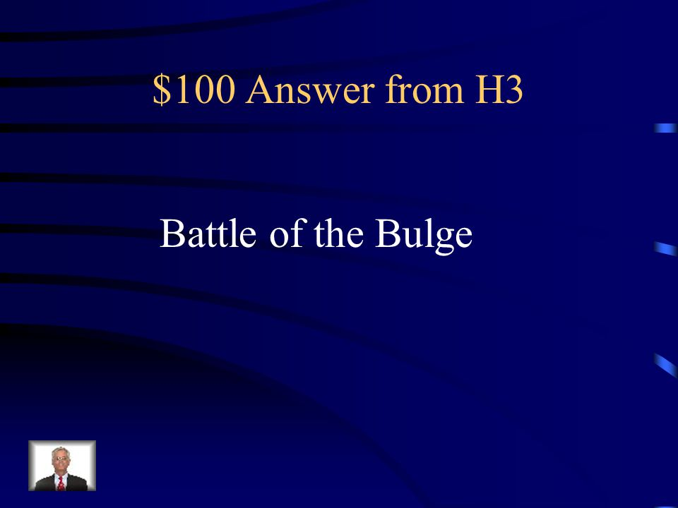 $100 Question from H3 Germany's last offensive of WWII.