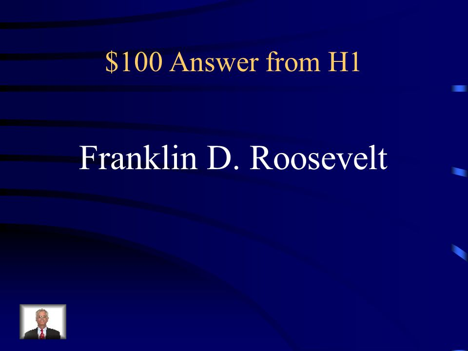 $100 Question from H1 The President of the United States from 1933-1945