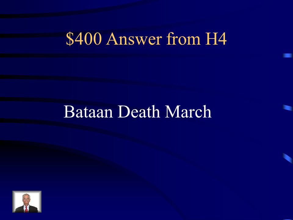 $400 Question from H4 Event during which 75,000 American and Filipino POWs were marched 80 miles to prison camps.