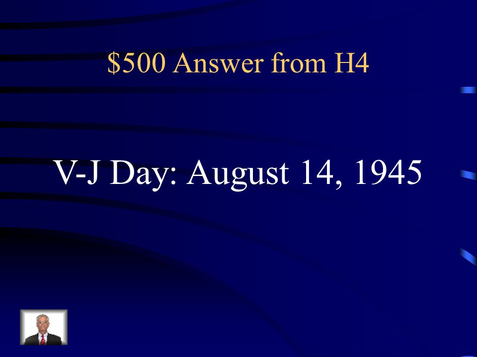 $500 Question from H4 The Day Japan surrendered (what it is Known as) and its day, month and year.