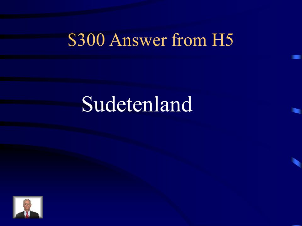 $300 Question from H5 German speaking region in Czechoslovakia that was taken over by Hitler