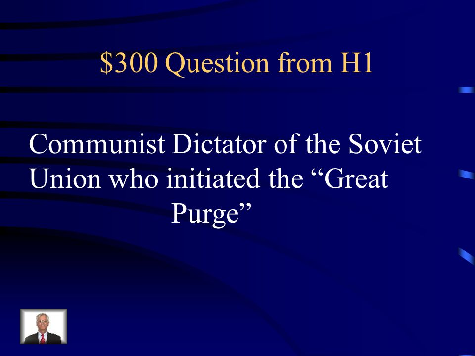 $300 Question from H1 Communist Dictator of the Soviet Union who initiated the Great Purge