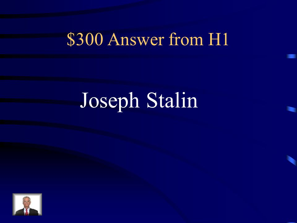 $300 Answer from H1 Joseph Stalin