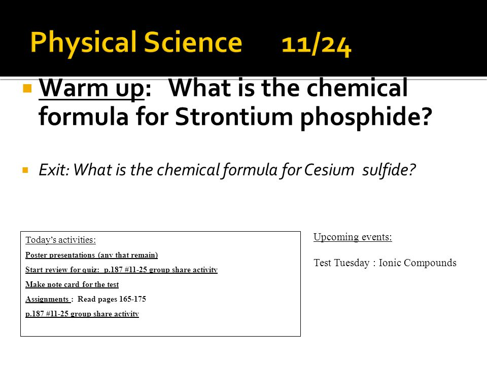  Warm up: What is the chemical formula for Strontium phosphide.