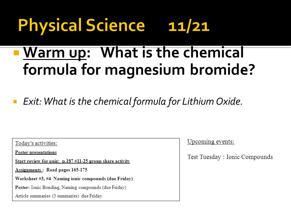  Warm up: What is the chemical formula for magnesium bromide.