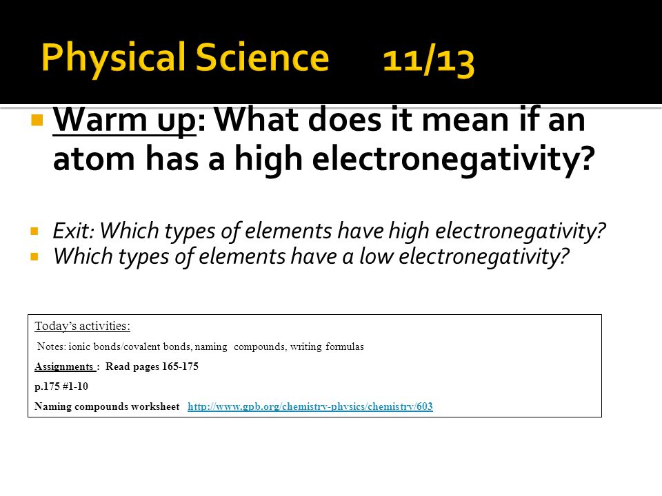  Warm up: What does it mean if an atom has a high electronegativity.