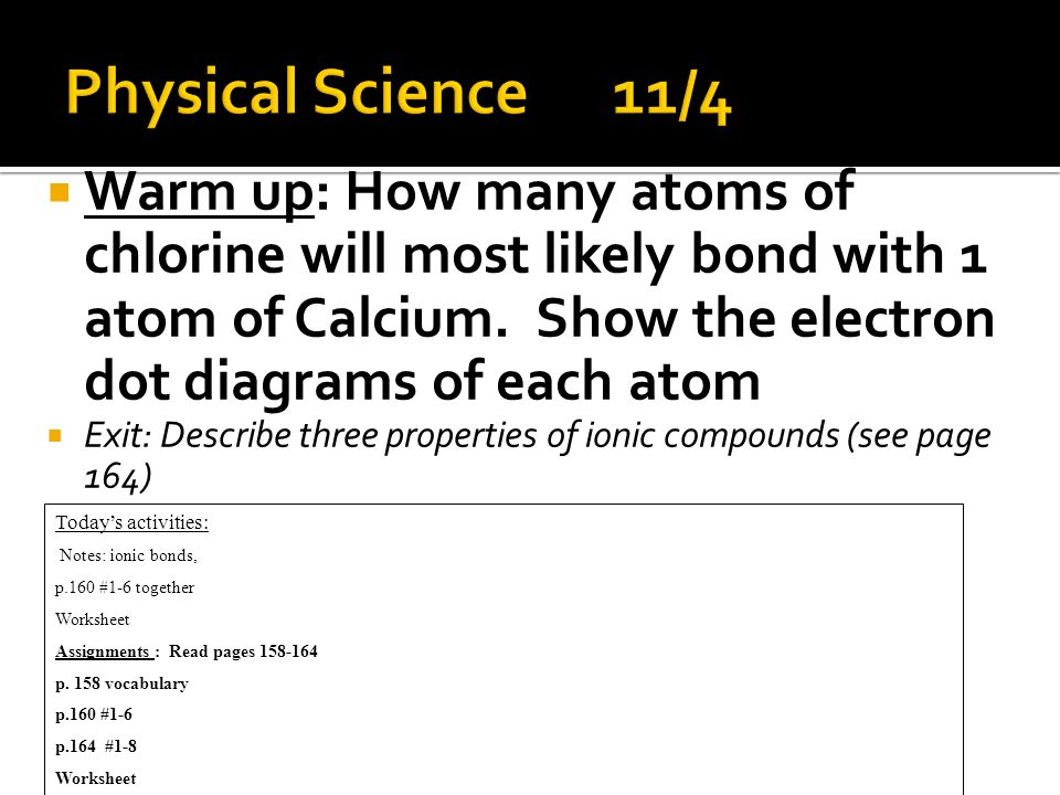 Warm up: How many atoms of chlorine will most likely bond with 1 atom of Calcium.