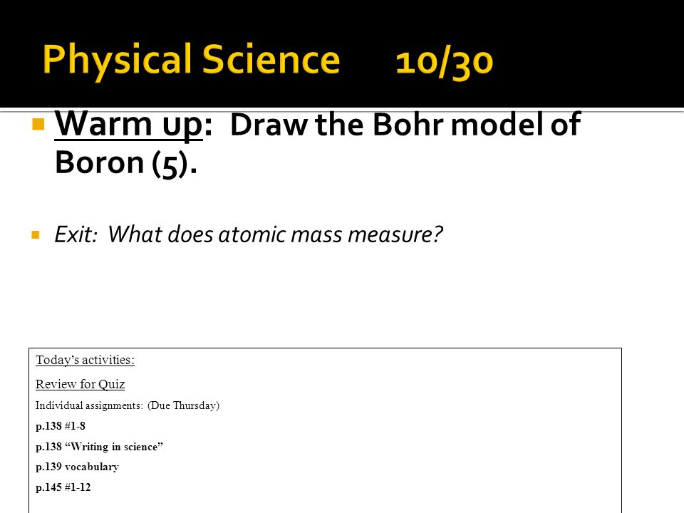  Warm up: Draw the Bohr model of Boron (5).  Exit: What does atomic mass measure.