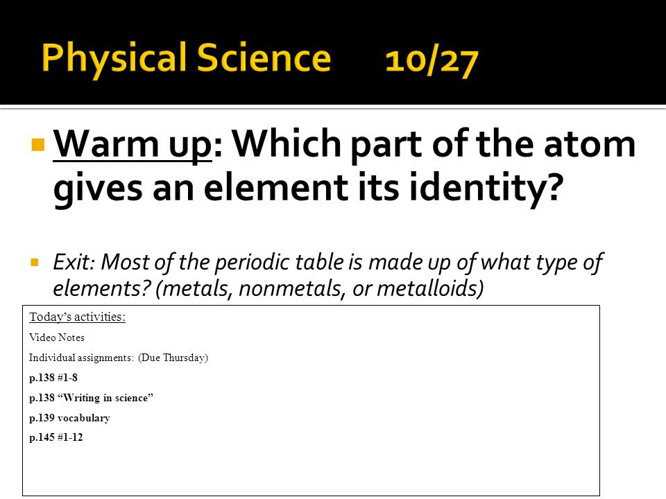  Warm up: Which part of the atom gives an element its identity.
