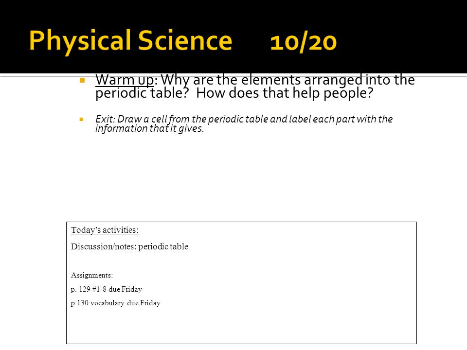  Warm up: Why are the elements arranged into the periodic table.