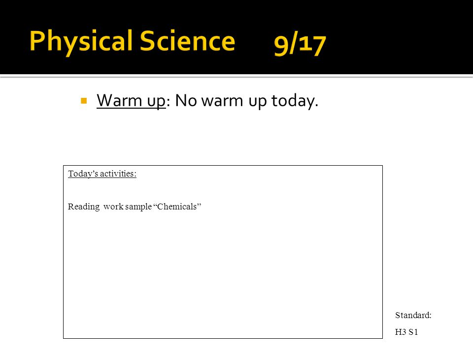  Warm up: No warm up today. Today's activities: Reading work sample Chemicals Standard: H3 S1