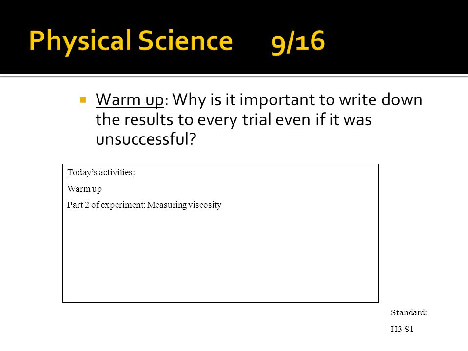  Warm up: Why is it important to write down the results to every trial even if it was unsuccessful.