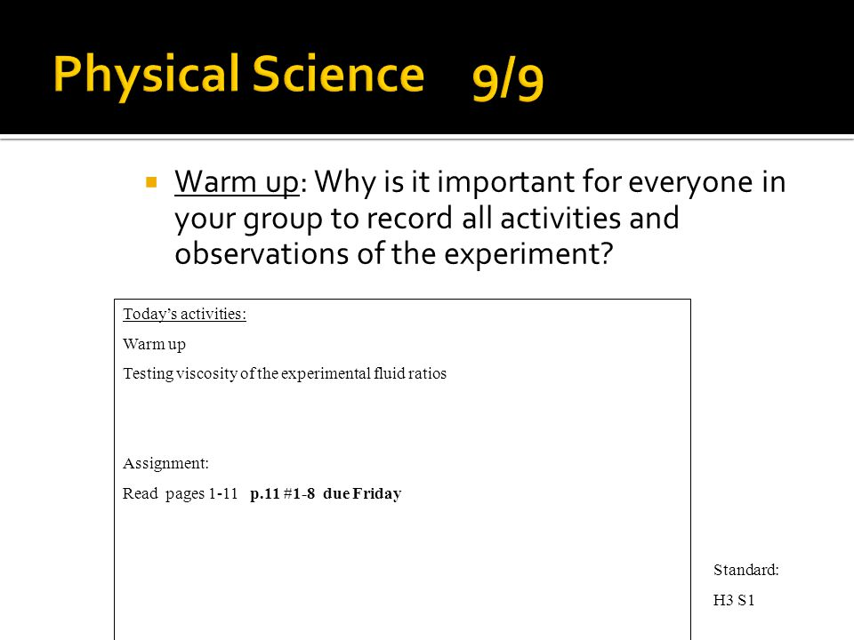  Warm up: Why is it important for everyone in your group to record all activities and observations of the experiment.