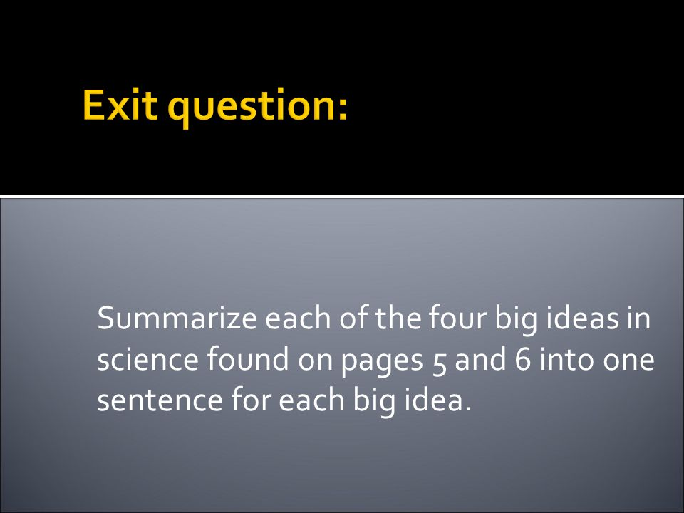 Summarize each of the four big ideas in science found on pages 5 and 6 into one sentence for each big idea.