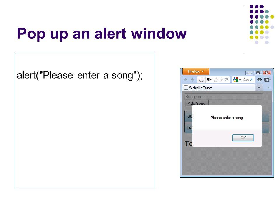 Pop up an alert window alert( Please enter a song );