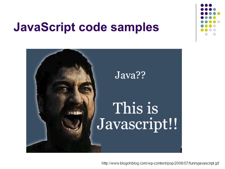 JavaScript code samples http://www.blogohblog.com/wp-content/pop/2008/07/funnyjavascript.gif