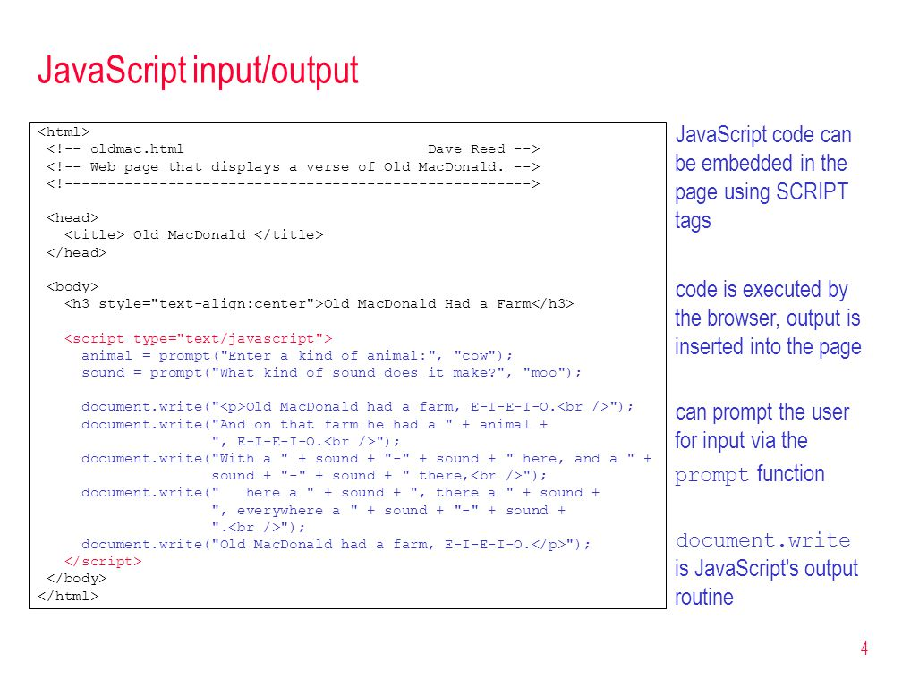 4 JavaScript input/output Old MacDonald Old MacDonald Had a Farm animal = prompt(