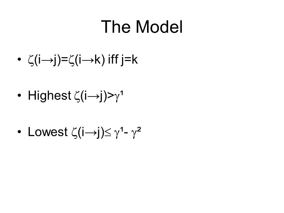 The Model  (i→j)=  (i→k) iff j=k Highest  (i→j)>  ¹ Lowest  (i→j)   ¹-  ²